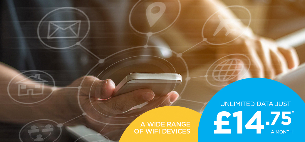 A WIDE RANGE OF WIFI DEVICES. UNLIMITED DATA JUST £14.75 A MONTH